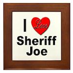 I Love Sheriff Joe Framed Tile