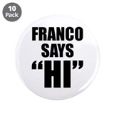 "Franco Says ""Hi"" 3.5"" Button (10 pack)"