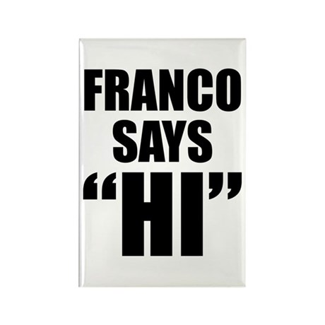 "Franco Says ""Hi"" Rectangle Magnet"