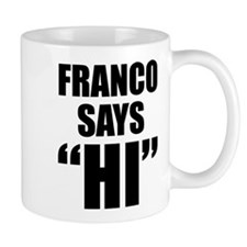 """Franco Says """"Hi"""" Mug"""