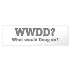 What would Doug do? Bumper Bumper Sticker