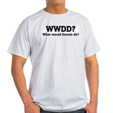 What would Dennis do? Ash Grey T-Shirt