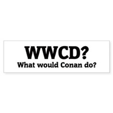 What would Conan do? Bumper Bumper Sticker