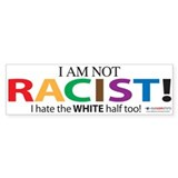 Not Racist Bumper Sticker
