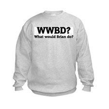 What would Brian do? Sweatshirt