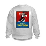 Loose Lips Sink Ships (Front) Kids Sweatshirt