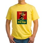 Loose Lips Sink Ships Yellow T-Shirt
