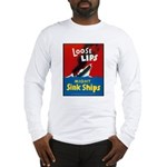 Loose Lips Sink Ships Long Sleeve T-Shirt
