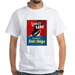 Loose Lips Sink Ships White T-Shirt