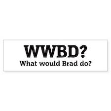 What would Brad do? Bumper Bumper Sticker