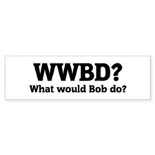 What would Bob do? Bumper Bumper Sticker