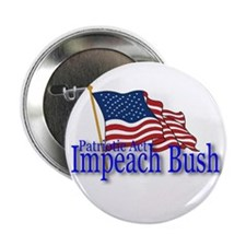 Patriotic Act: Impeach Bush Button