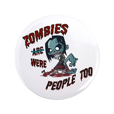 "Zombies Were People Too 3.5"" Button"