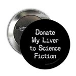 Donate My Liver to Science Fiction Button