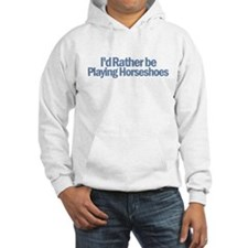 I'd Rather be Playing Horsesh Hoodie