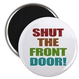 "Shut The Front Door 2.25"" Magnet (10 pack)"