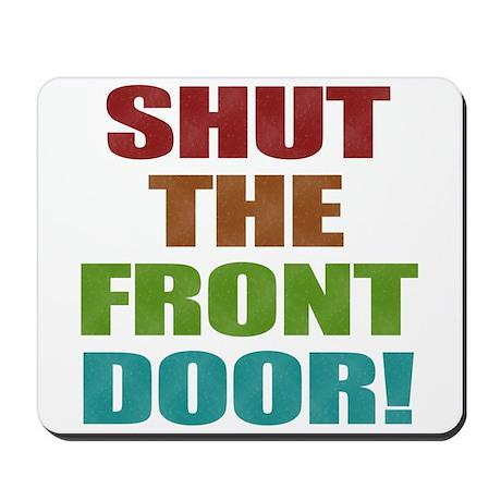 Shut the front door mousepad by castle060 for 1 2 shut the door