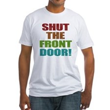 Shut The Front Door Fitted T-Shirt