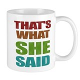 That's What She Said! Coffee Mug