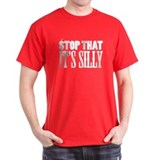 Stop That It's Silly!(White) T-Shirt
