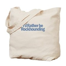 I'd Rather be Rockbounding Tote Bag