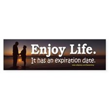 Enjoy Life. It has an expiration date.
