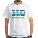 I'll Try Being Nicer Shirt