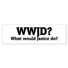What would Janice do? Bumper Bumper Sticker