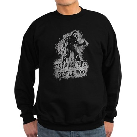 Zombies Are People Too Dark Sweatshirt
