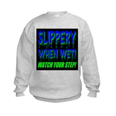 Slippery When Wet! Dripping W Kids Sweatshirt