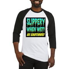 Slippery When Wet! Be Cautiou Baseball Jersey