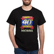 Happy 40th Birthday Michael T-Shirt