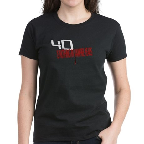 40 is nothing in vampire year Women's Dark T-Shirt