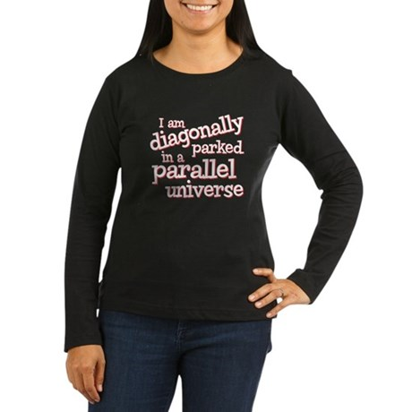 I am diagonally parked Women's Long Sleeve Dark T-