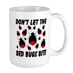 Don't Let The Bed Bugs Bite Large Mug