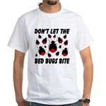 Don't Let The Bed Bugs Bite White T-Shirt