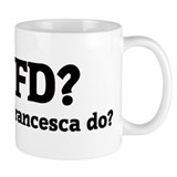 What would Francesca do? Small Mugs