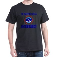 I'D RATHER BE A METEOROLOGIST T-Shirt