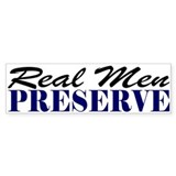 Real Men Preserve Bumper Bumper Sticker