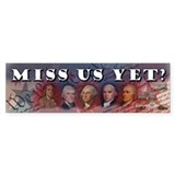 Miss Us Yet? Bumper Sticker