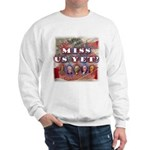 Miss Us Yet? Sweatshirt