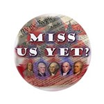 "Miss Us Yet? 3.5"" Button (100 pack)"