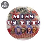 "Miss Us Yet? 3.5"" Button (10 pack)"