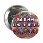 "Miss Us Yet? 2.25"" Button (100 pack)"