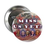 "Miss Us Yet? 2.25"" Button"