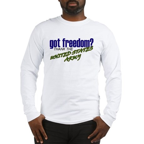 Got Freedom? US Army Long Sleeve T-Shirt