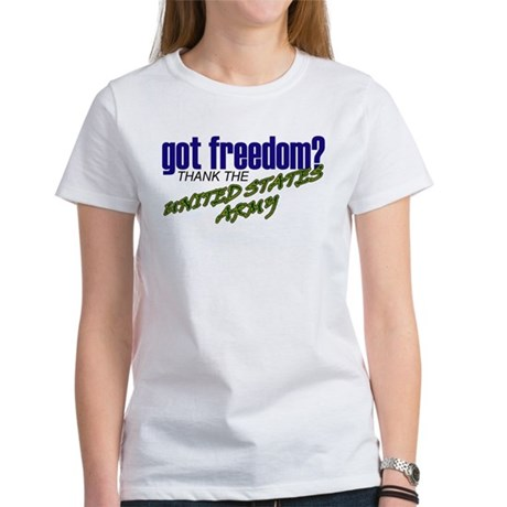Got Freedom? US Army Women's T-Shirt