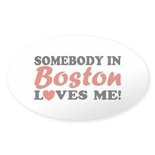 Somebody in Boston Loves Me! Oval Decal