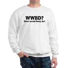What would Betsy do? Sweatshirt