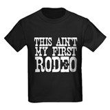 This aint my first rodeo T
